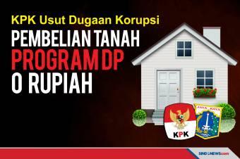 KPK Usut Dugaan Korupsi Pembelian Tanah Program DP 0 Rupiah