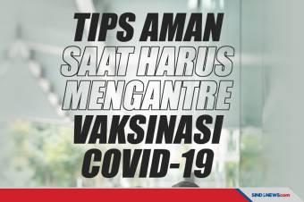 Tips Aman Saat Harus Mengantre Vaksinasi Covid-19!