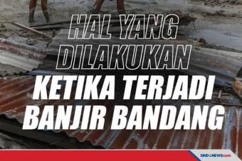 Hal yang Dilakukan Ketika Terjadi Bencana Banjir Bandang