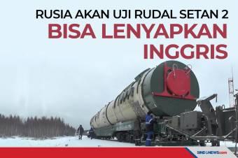 Rusia Akan Uji Rudal Setan 2 Bisa Lenyapkan Inggris