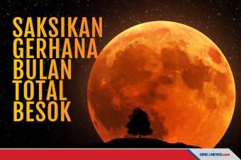 Besok Gerhana Bulan Total, Dapat Dilihat Jelas di Wilayah Ini
