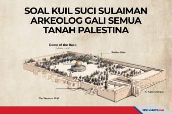 Soal Kuil Suci Sulaiman, Arkeolog Gali Semua Tanah Palestina