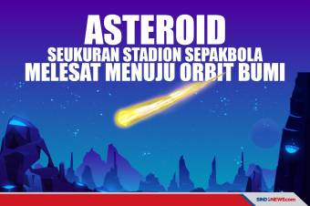 Gawat, Asteroid Seukuran Stadion Sepakbola Melesat Menuju Orbit Bumi