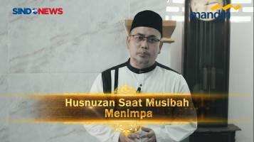 Husnuzan Saat Musibah Menimpa - Ustaz H Muchlis LC