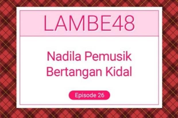 Nadila JKT48 Pemusik Kidal, Dengarkan Cerita Selengkapnya di Podcast Lambe48 RCTI+