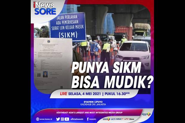 Punya SIKM Bisa Mudik? Selengkapnya di iNews Sore Selasa Pukul 16.30 WIB